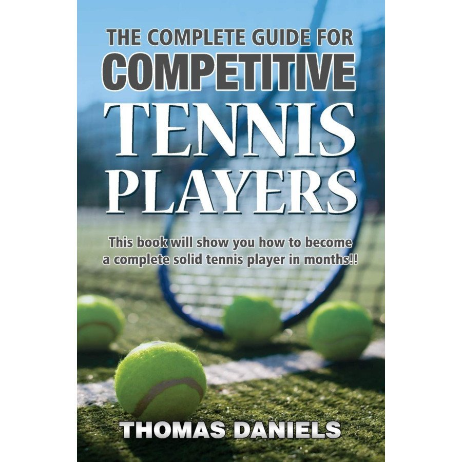 Tennis book titled 'The Complete Guide for Competitive Tennis Players (by Thomas Daniels)'